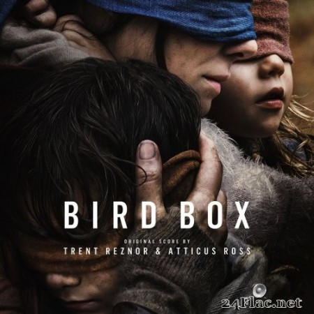 Trent Reznor & Atticus Ross - Bird Box (Abridged) (2018/2019) Hi-Res