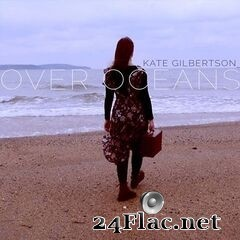 Kate Gilbertson - Over Oceans (2019) FLAC