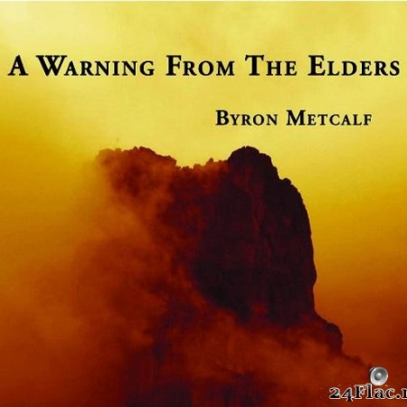 Byron Metcalf - A Warning from the Elders (2007)[FLAC (tracks + .cue)]