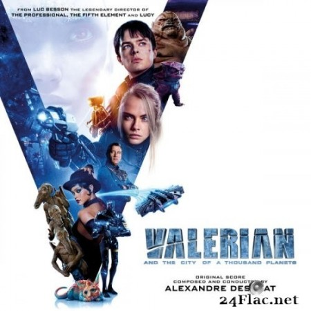Alexandre Desplat - Valerian and the City of a Thousand Planets (Original Motion Picture Soundtrack) (2017) Hi-Res