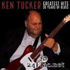 Ken Tucker - Greatest Hits: 30 Years of Blues (2019) FLAC