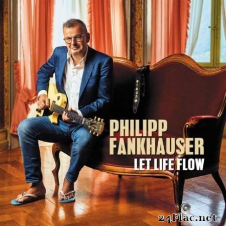 Philipp Fankhauser - Let Life Flow (2019) FLAC