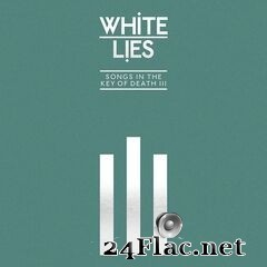 White Lies - Songs In The Key Of Death: Pt. III (2019) FLAC