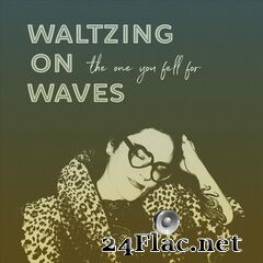 Waltzing On Waves - The One You Fell For (2019) FLAC