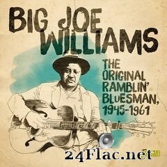 Big Joe Williams - The Original Ramblin' Bluesman, 1945-1961 (2019) FLAC
