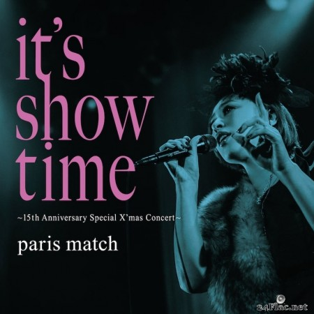 paris match - it's show time ~15th Anniversary Special X'mas Concert~ (2016) FLAC
