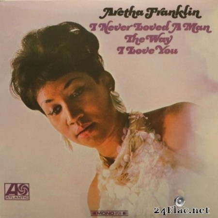 Aretha Franklin - I Never Loved A Man The Way I Love You (1967/2019) VInyl