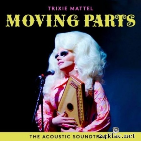 Trixie Mattel - Trixie Mattel: Moving Parts (The Acoustic Soundtrack) (2019) FLAC