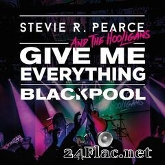 Stevie R. Pearce & The Hooligans - Give Me Everything: Live in Blackpool (2019) FLAC