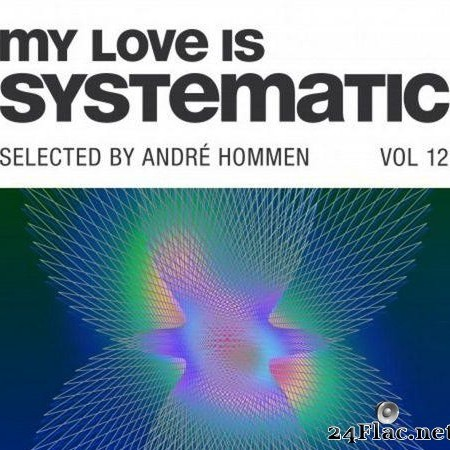 VA - My Love Is Systematic, Vol. 12 (Selected by Andre Hommen) (2019) [FLAC (tracks)]