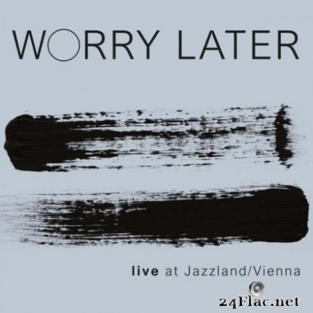 Worry Later - Live at Jazzland / Vienna (2020) FLAC