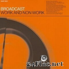 Broadcast - Work and Non Work (2019) FLAC