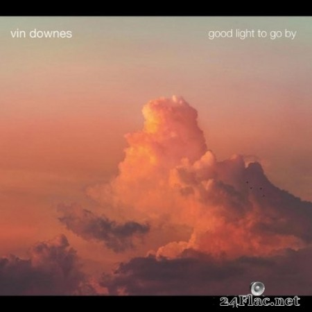 Vin Downes - Good Light to Go By (2020) FLAC
