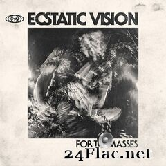 Ecstatic Vision - For the Masses (2019) FLAC