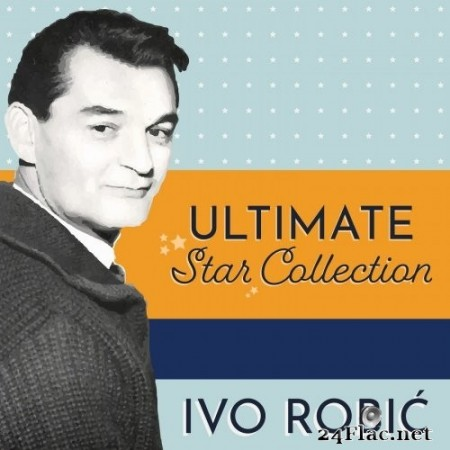 Ivo Robic - Ultimate Star Collection (2020) FLAC