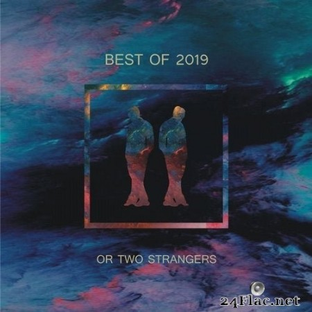 VA - Or Two Strangers: Best of 2019 (2019) FLAC