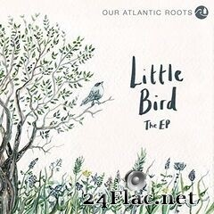 Our Atlantic Roots - Little Bird (2019) FLAC