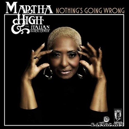Martha High & The Italian Royal Family - Nothing's Going Wrong (2020) FLAC