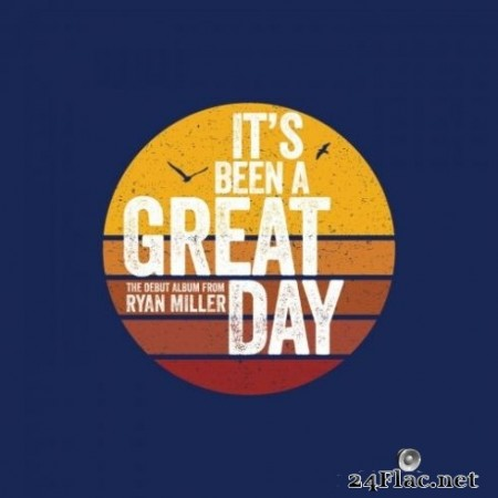 Ryan Miller - It's Been a Great Day (2020) FLAC