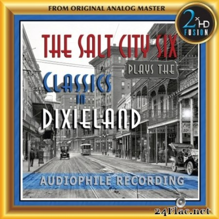 The Salt City Six - The Salt City Six Plays the Classics in Dixieland (Remastered) (2020) Hi-Res