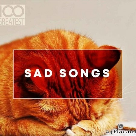 VA - 100 Greatest Sad Songs (2019) [FLAC (tracks)]