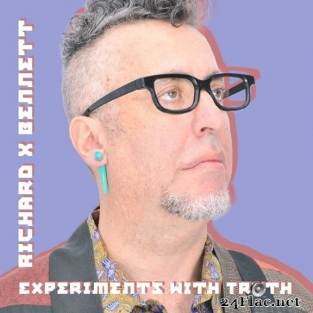 Richard X Bennett - Experiments With Truth (2017/2019) Hi-Res