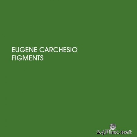 Eugene Carchesio - Figments (2020) Hi-Res