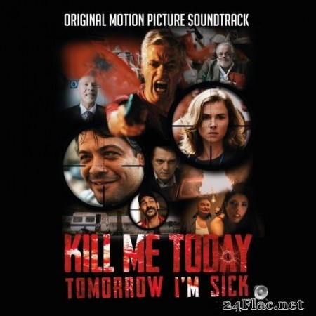 Various Artists - Kill Me Today, Tomorrow I'm Sick (Original Motion Picture Soundtrack) (2020) FLAC