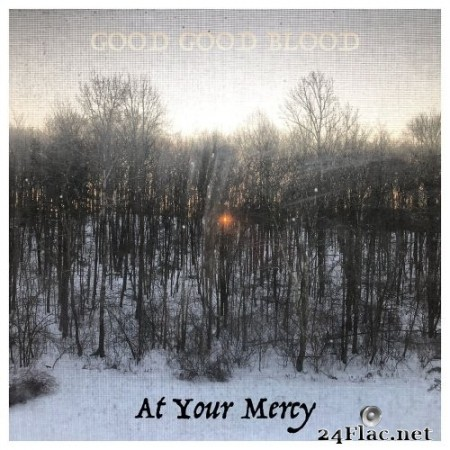 Good Good Blood - At Your Mercy (2020) Hi-Res