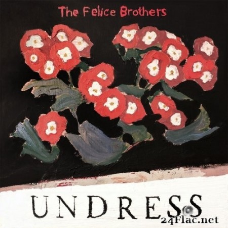 The Felice Brothers - Undress (2019) Hi-Res