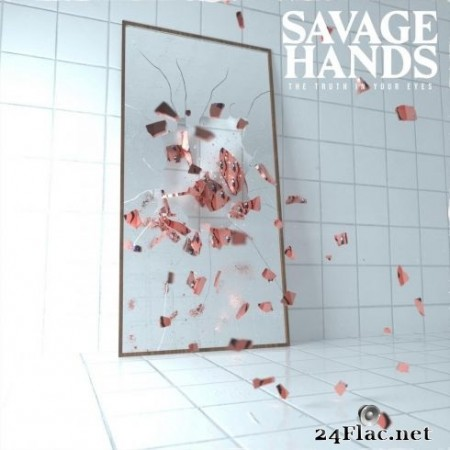 Savage Hands - The Truth in Your Eyes (2020) FLAC