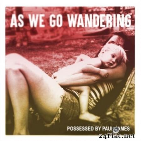 Possessed by Paul James - As We Go Wandering (2020) FLAC
