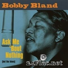 Bobby Bland - Ask Me 'Bout Nothing (But The Blues) (2019) FLAC