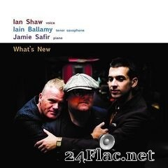 Ian Shaw, Iain Ballamy & Jamie Safir - What's New (2020) FLAC