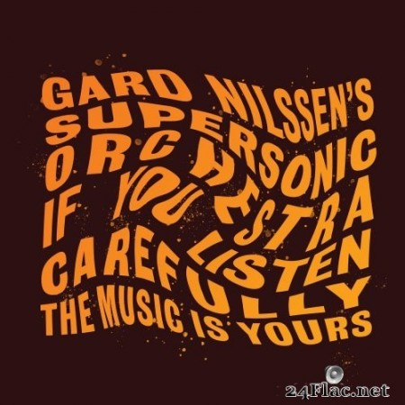 Gard Nilssen's Supersonic Orchestra - If You Listen Carefully the Music is Yours (2020) Hi-Res