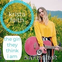 Krista Faith - The Girl They Think I Am (2020) FLAC