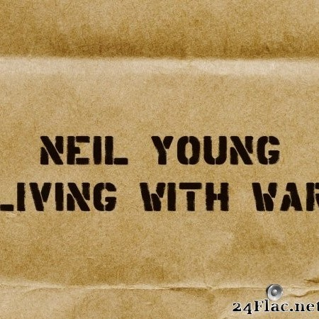 Neil Young - Living with War (2006/2016) Hi-Res