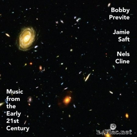 Bobby Previte, Jamie Saft, Nels Cline - Music from the Early 21st Century (2020) FLAC