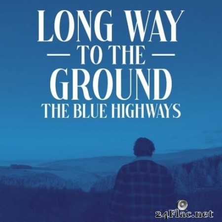 The Blue Highways - Long Way to the Ground (2020) FLAC