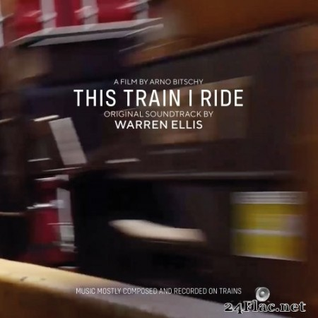 Warren Ellis - This Train I Ride (Original Soundtrack) (2020) Hi-Res + FLAC