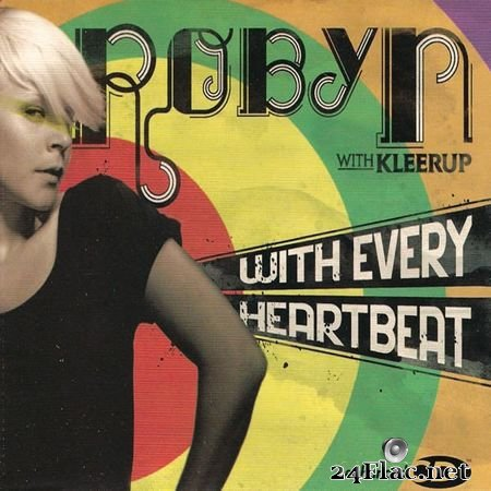 ROBYN WITH KLEERUP - WITH EVERY HEARTBEAT (2007) FLAC