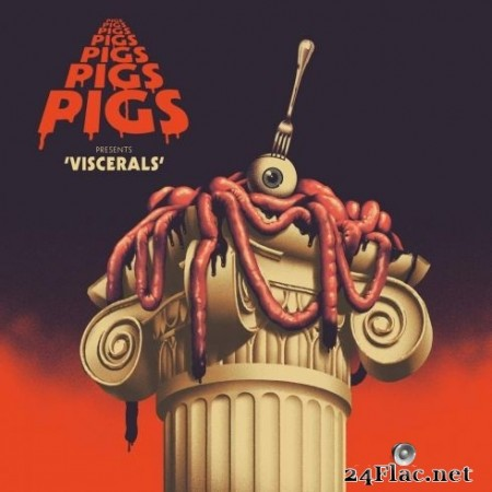 Pigs Pigs Pigs Pigs Pigs Pigs Pigs - Viscerals (2020) Hi-Res + FLAC