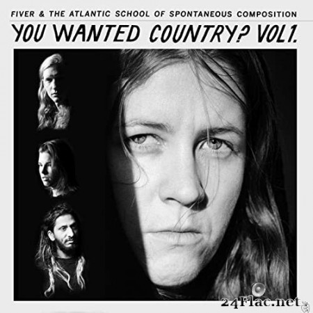 Fiver and The Atlantic School of Spontaneous Composition - You Wanted Country? Vol. 1 (2020) Hi-Res