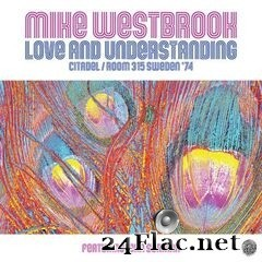 Mike Westbrook - Love and Understanding: Citadel / Room 315 Sweden '74 (Live) (2020) FLAC