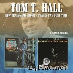Tom T. Hall - New Train Same Rider / Places I've Done Time (2020) FLAC