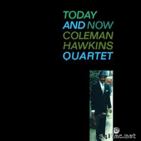 Coleman Hawkins Quartet - Today And Now (Remastered) (2020) Hi-Res