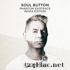 Soul Button - Phantom Existence (Remix Edition) (2020) FLAC