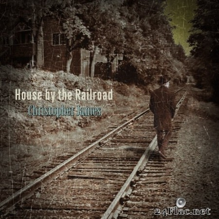 Christopher James - House by the Railroad (2015/2019) Hi-Res