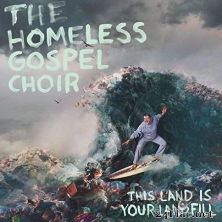 The Homeless Gospel Choir - This Land is Your Landfill (2020) Hi-Res + FLAC