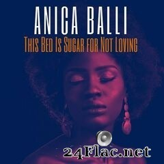 Anica Balli - This Bed Is Sugar for Not Loving (2020) FLAC